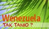 Wenezuela - tak tanio?